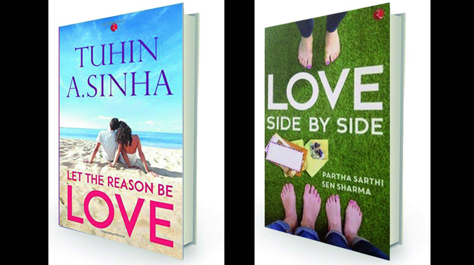 Let the Reason be Love by Tuhin A. Sinha, Rupa, Rs 176 and Love Side by Side by Partha Sarthi Sen Sharma, Rupa, Rs 295