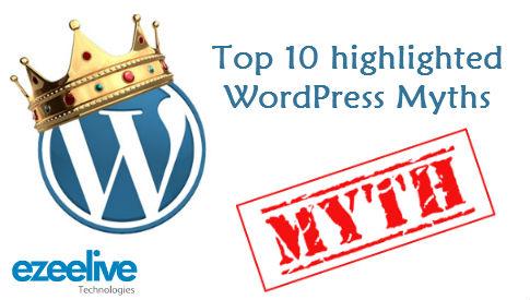 Top 10 Highlighted Wordpress Myths - Ezeelive Technologies