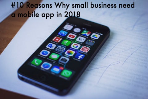 #10 Reasons Why small business need a mobile app in 2018