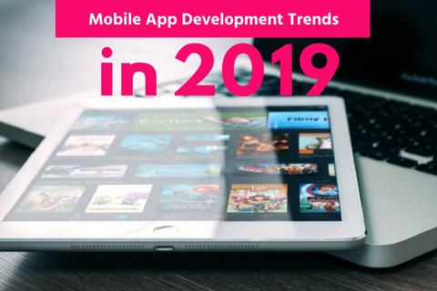 Mobile App Development Trends in 2019