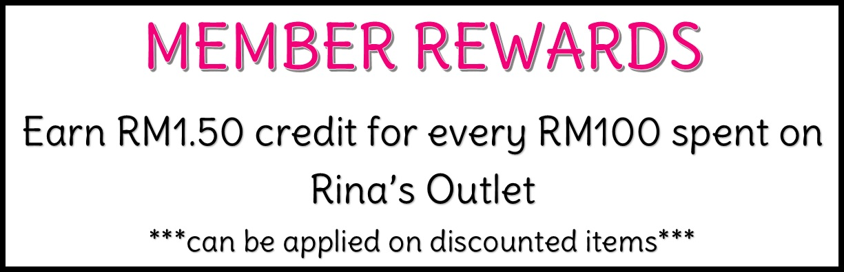 MEMBER REWARDS Earn RM1.50 credit for every RM100 spent on Rina's Outlet!