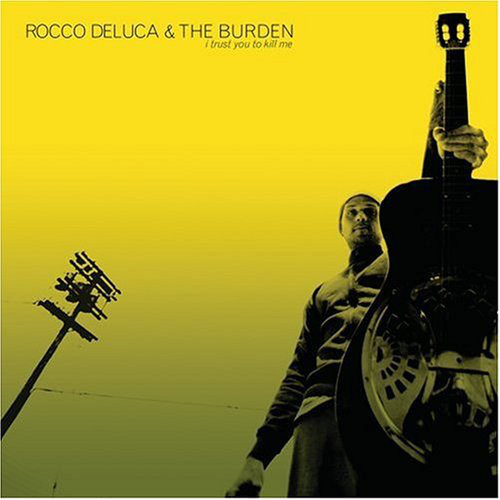 ROCCO DELUCA & THE BURDEN I Trust You To Kill Me CD.jpg