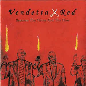 VENDETTA RED Between The Never And The Now CD.jpg