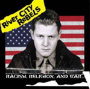 RIVER CITY REBELS Racism, Religion, And War... CD.jpg