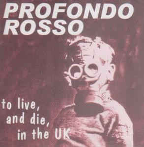 PROFONDO ROSSO To Live, And Die, In The UK CD.jpg