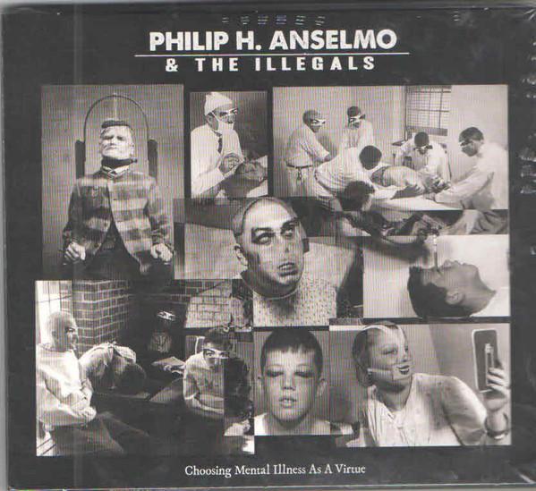 PHILIP H ANSELMO & THE ILLEGALS Choosing Mental Illness As A Virtue CD.jpg