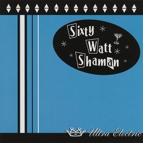 SIXTY WATT SHAMAN Ultra Electric CD.jpg
