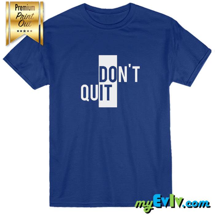 OT034-DontQuit-BL-Shirt.jpg