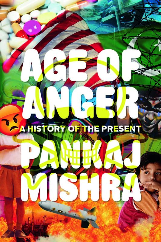 Age of Anger: A History of the Present by Pankaj Mishra Rs 699, pp 432 Juggernaut Publications