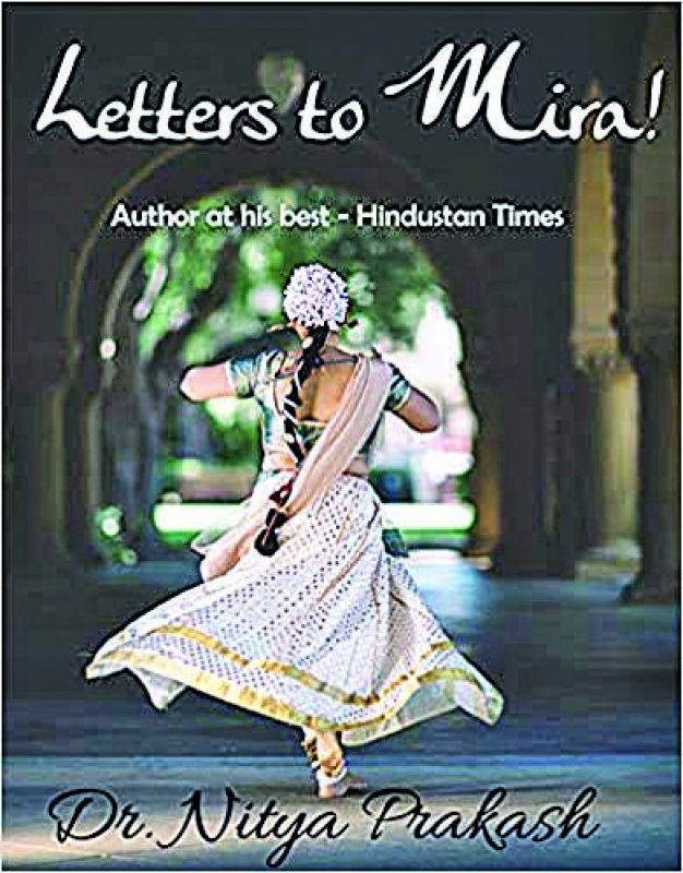 Letters to Mira By Nitya Prakash Publisher: Pratishthaa Publishing House Cost: Rs 200 Pp: 175