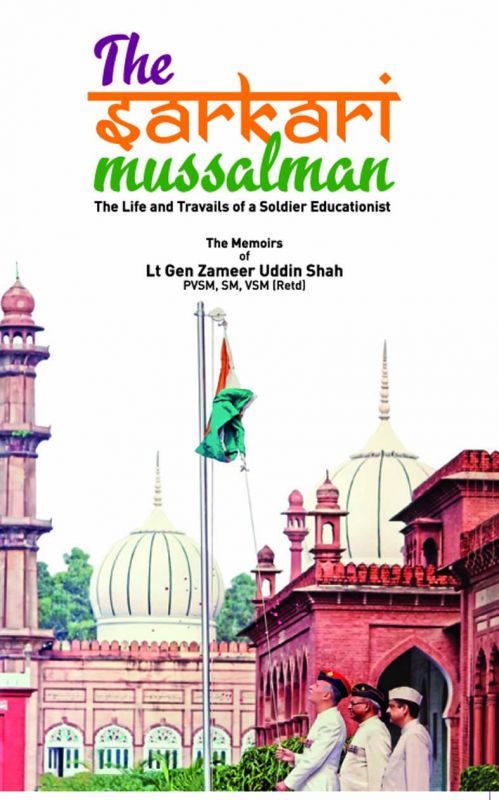 the sarkari mussalman: Life and travails of a soldier educationist By lt gen. zameer uddin dhah Konark pp 202; Rs 695.