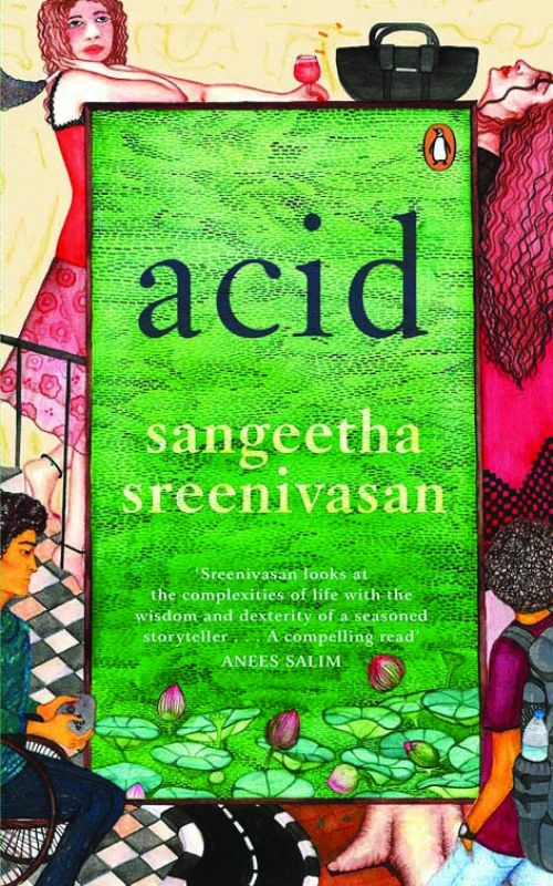 Acid By Sangeetha Sreenivasan Pp. 400, Rs 499 Penguin  India