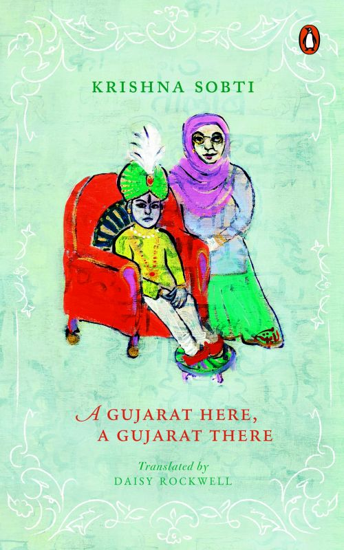 A Gujarat Here, A Gujarat There by Krishna Sobti, translated by Daisy Rockwell penguin books Pp. 272, Rs 499