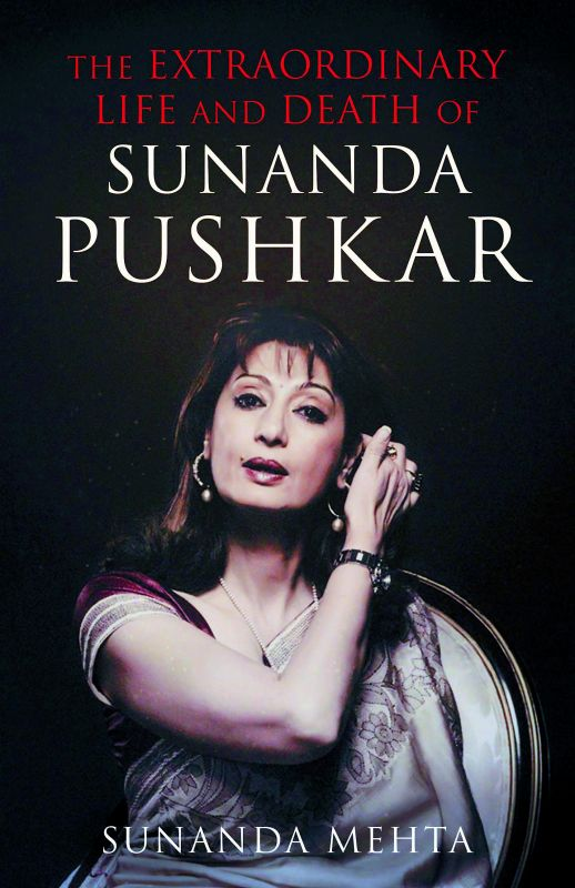 The extraordinary life and death of sunanda pushkar by sunanda mehta,  Macmillan Pp. 344, Rs 599