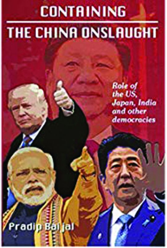 Containing the Chinese Onslaught: Role of the US, Japan, India and Other Democracies, by Pradip Baijal Quadrant pp 264; Rs 499.
