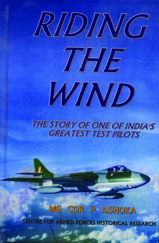 Riding the Wind: The Story of One of India's Greatest Test Pilots, by Wg Cdr  P. Ashoka Vij Books pp.182, Rs 850.