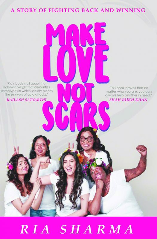 Make Love Not Scars By Ria Sharma, Westland Publications Private Limited, Pp 201, Cost: Rs 499.