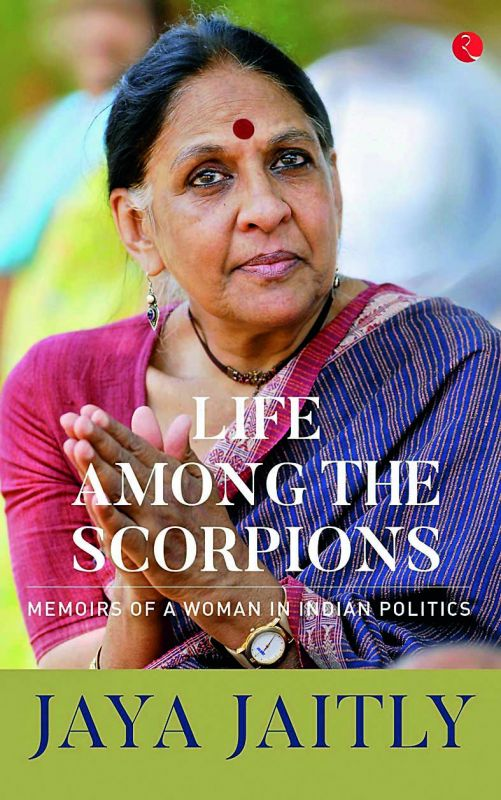 Life among the Scorpions: Memoirs of a Woman in Indian politics by Jaya Jaitly Rs 595, pp 352 Rupa Publications India