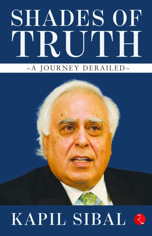 Shades of Truth by Kapil Sibal Rupa Publications pp 247; Rs 595