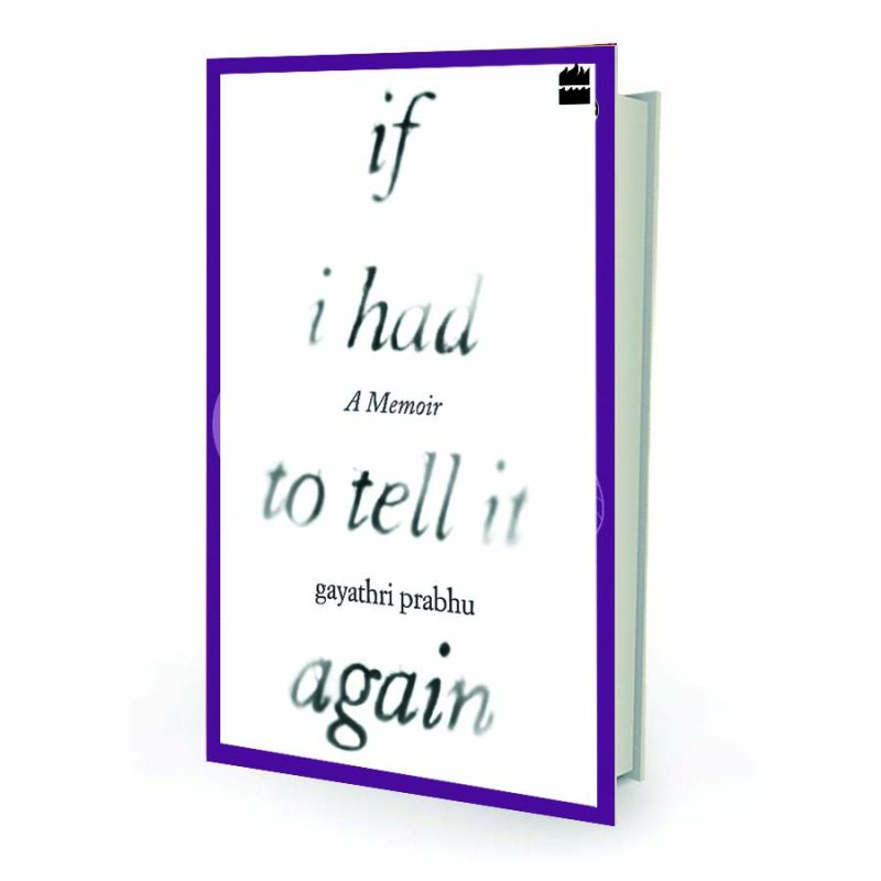 If I Had to Tell It Again Gayathri Prabhu Harper Collins pp.185, Rs 299