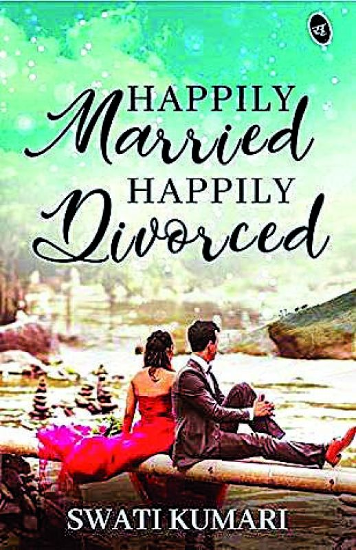 Happily Married Happily Divorced, by Swati Kumari, Publisher: Srishti Publishers and Distributors, pp.184, Rs 199.