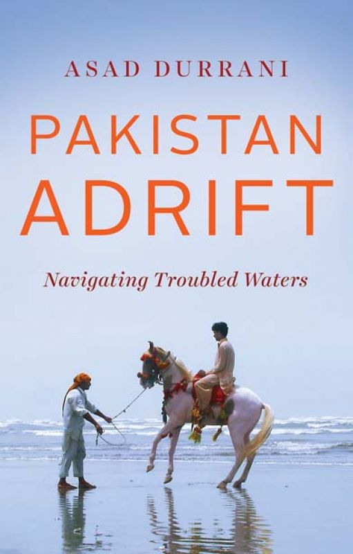Pakistan Adrift: Navigating Troubled Waters By Asad Durrani Context (Westland) pp 304; Rs 699