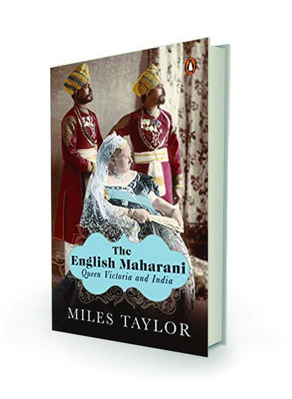 The English Maharani: Queen Victoria and India by Miles Taylor, Penguin Viking, Rs 799.
