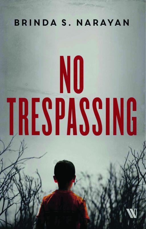 No Trespassing by Brinda S Narayan, Publishers Tranquebar, Pp. 260, Rs 350.