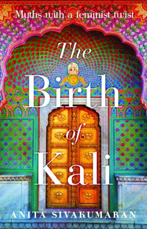 The Birth of Kali by Anita Sivakumaran pp. 221, Rs 299, Juggernaut.