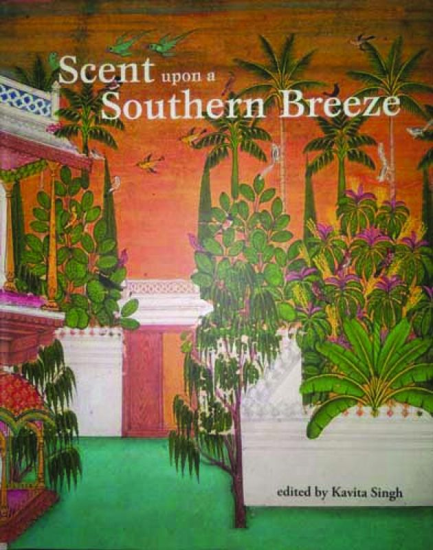 Scent upon a Southern Breeze: The Synaesthetic Arts of the Deccan Edited by: Kavita Singh Publisher: Marg Foundation Cost: Rs 2,800 Pp: 155
