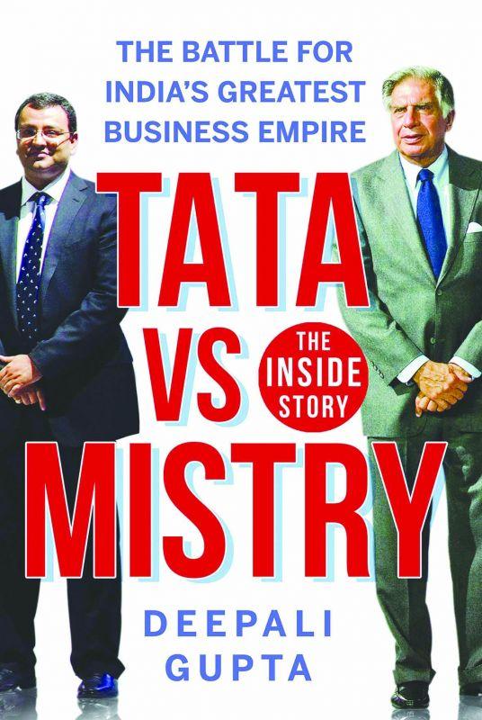 Tata vs Mistry, by Deepali Gupta, Publisher: Juggernaut Books, Pp.272, Rs 359.