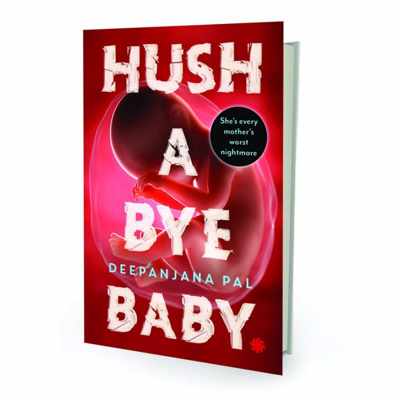 HUSH A BYE BABY By Deepanjana Pal  Juggernaut,  pp.264, Rs 280