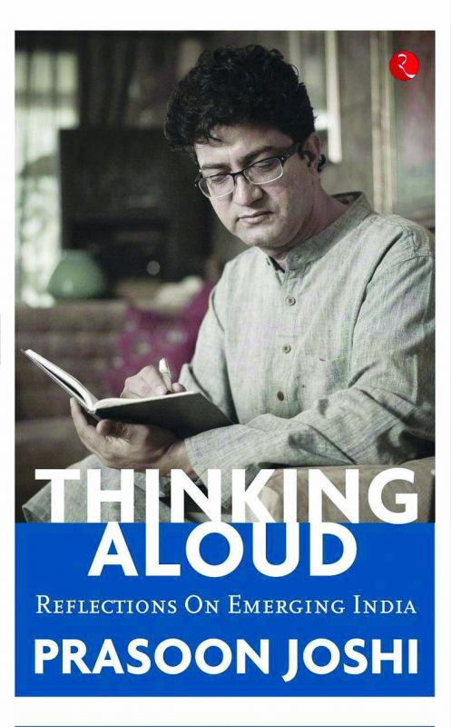 Thinking Aloud Prasoon Joshi Publisher: Rupa Publications India Hardcover: 208 Price: Rs 499