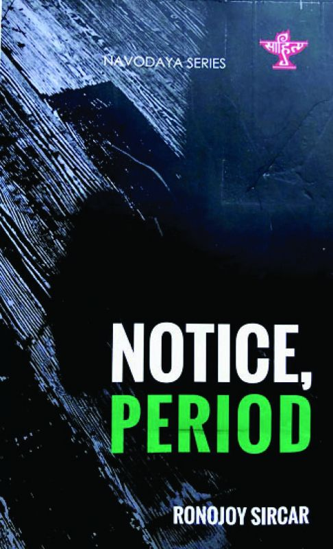 Notice, Period, by Ronojoy Sircar, Sahitya Akademi pp 80; Rs 100.