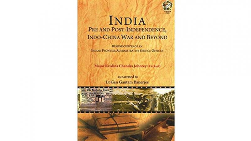 India Pre And Post Independence, Indo-China And Beyond By Major Krishna Chandra Johorey, Pentagon Press, pp 259 Rs 995