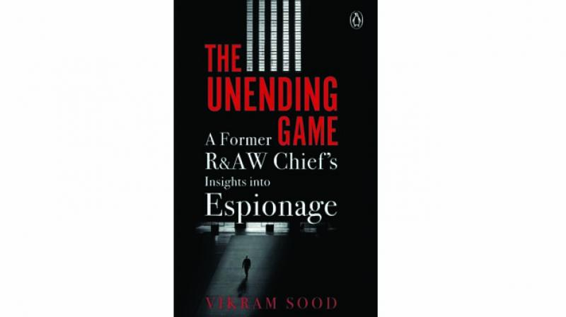 The Unending Game A Former R&AW Chief's Insights into Espionage By Vikram SoodPenguin Random House India pp. 282 Rs 599