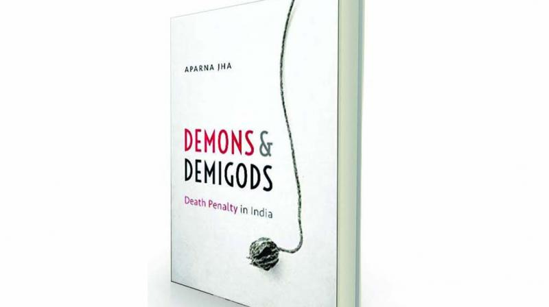 Demons and Demigods: Death Penalty in India, by Aparna Jha Oxford University Press, Rs 495.
