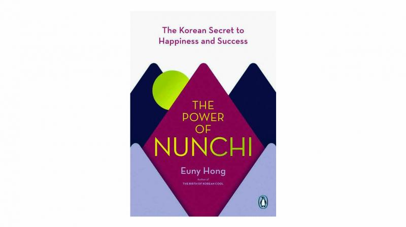 The Power of Nunchi: The Korean Secret to Happiness and Success, by Euny Hong Hutchinson/Penguin Random House pp240, Rs 499.