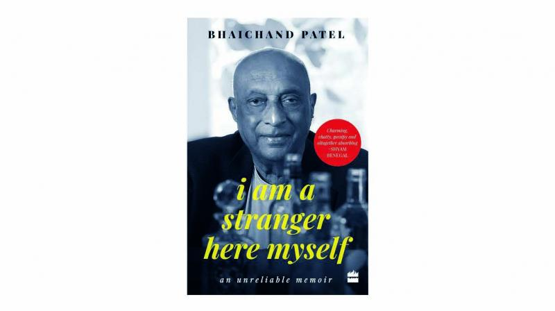 I am a Stranger Here Myself: an unreliable memoir, by Bhaichand Patel HarperCollins pp 260; Rs 699.