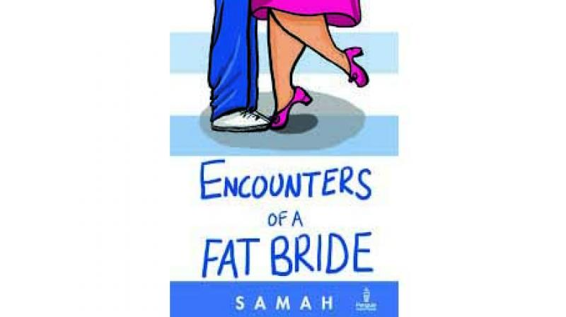 Encounters of a Fat Bride By Samah Visaria, Penguin, Rs 90; 224 pages.