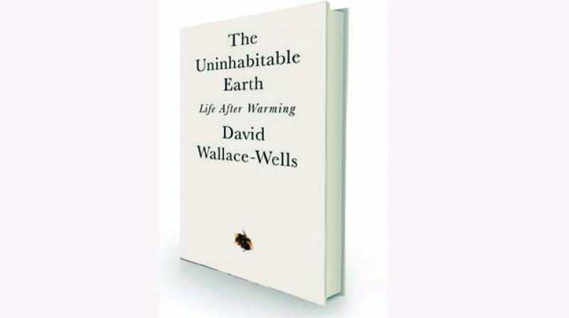 The Uninhabitable Earth: life after warming by David Wallace-Wells Penguin Random House Rs 499