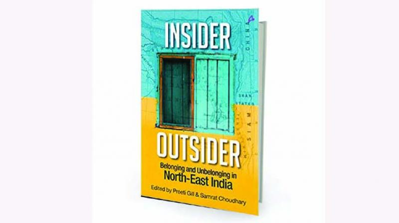 Insider Outsider: Belonging and Unbelonging in North East India Edited by Preeti Gill & Samrat Choudhary Amaryllis, Rs 399