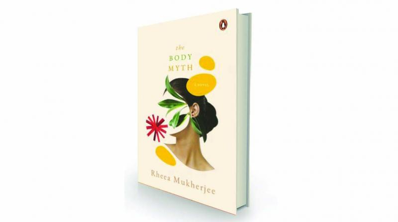 The Body Myth, by Rheea Mukherjee Penguin Hamish Hamilton, Rs 499.