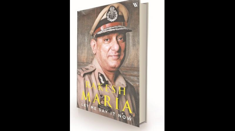 Title: Let Me Say It Now. Author: Rakesh Maria. Publisher: Westland. Price: Rs 899.