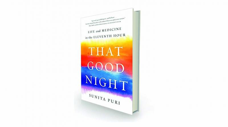 That Good Night: Life and Medicine in the Eleventh Hour, By Sunita Puri Hachette India, 320pp, Rs 599.