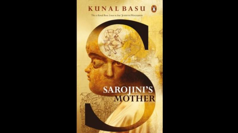 Title: Sarojini's Mother, Author: Kunal Basu, Publisher: Penguin, No. of Pages: 231. Price: Rs. 599.