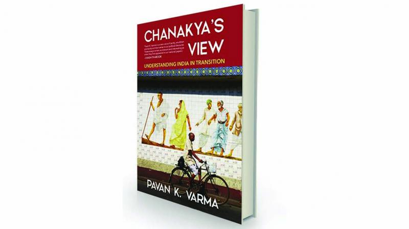 Chanakya's View:  understanding  India in Transition, By Pavan K Varma Westland, Rs 699.