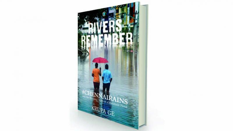 RIVERS REMEMBER - #CHENNAIRAINS and the Shocking Truth of a Manmade Flood, By Krupa Ge Context Rs 499.