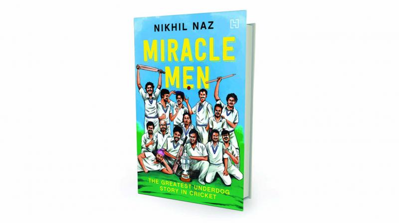 Miracle Men: The Greatest Underdog Story in Cricket by Nikhil Naz Hachette India, Rs 399.