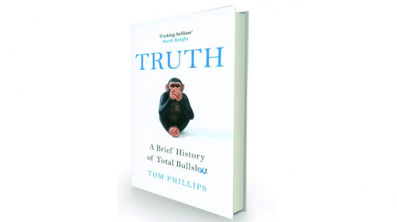 Truth: a brief history of bullshit, by Tom Phillips Headline, Rs 599.